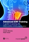 Advanced ENT training : A guide to passing the FRCS (ORL-HNS) examination - eBook