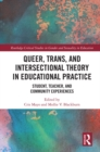 Queer, Trans, and Intersectional Theory in Educational Practice : Student, Teacher, and Community Experiences - eBook