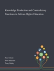 Knowledge Production and Contradictory Functions in African Higher Education - Book