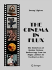 The Cinema in Flux : The Evolution of Motion Picture Technology from the Magic Lantern to the Digital Era - Book