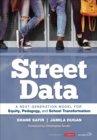 Street Data : A Next-Generation Model for Equity, Pedagogy, and School Transformation - Book
