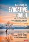 Becoming an Evocative Coach : A Practice Guide for the Study of Evocative Coaching and Evoking Greatness - eBook