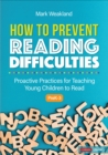 How to Prevent Reading Difficulties, Grades PreK-3 : Proactive Practices for Teaching Young Children to Read - eBook
