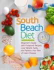 South Beach Diet : Beginner's Guide with Foolproof Recipes-Lose Weight Easily and Reduce Your Risk of Heart Disease - Book