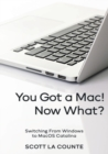 You Got a Mac! Now What? : Switching From Windows to MacOS Catalina (Color Edition) - Book
