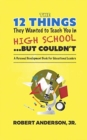 The 12 Things They Wanted To Teach You in High School...But Couldn't : A Personal Development Book for Educational Leaders - Book