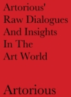 Artorious' Raw Dialogues And Insights In The Art World - Book