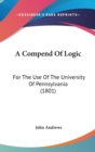 A Compend Of Logic : For The Use Of The University Of Pennsylvania (1801) - Book