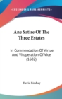 Ane Satire Of The Three Estates : In Commendation Of Virtue And Vituperation Of Vice (1602) - Book