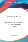 Evangelical Life : As Seen In The Example Of Our Lord Jesus Christ (1855) - Book