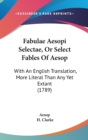 Fabulae Aesopi Selectae, Or Select Fables Of Aesop : With An English Translation, More Literal Than Any Yet Extant (1789) - Book