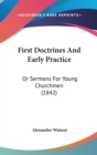 First Doctrines And Early Practice : Or Sermons For Young Churchmen (1842) - Book