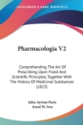 Pharmacologia V2 : Comprehending The Art Of Prescribing Upon Fixed And Scientific Principles, Together With The History Of Medicinal Substances (1823) - Book