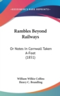 Rambles Beyond Railways : Or Notes In Cornwall Taken A-Foot (1851) - Book