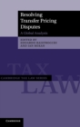 Resolving Transfer Pricing Disputes : A Global Analysis - Book