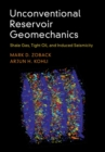 Unconventional Reservoir Geomechanics : Shale Gas, Tight Oil, and Induced Seismicity - Book