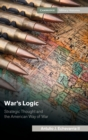 War's Logic : Strategic Thought and the American Way of War - Book