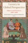 Luxury in Global Perspective : Objects and Practices, 1600-2000 - Book