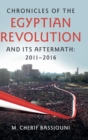 Chronicles of the Egyptian Revolution and its Aftermath: 2011-2016 - Book
