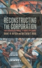 Reconstructing the Corporation : From Shareholder Primacy to Shared Governance - Book