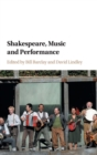 Shakespeare, Music and Performance - Book