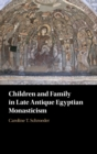 Children and Family in Late Antique Egyptian Monasticism - Book