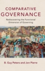 Comparative Governance : Rediscovering the Functional Dimension of Governing - Book