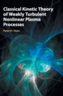 Classical Kinetic Theory of Weakly Turbulent Nonlinear Plasma Processes - Book