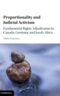 Proportionality and Judicial Activism : Fundamental Rights Adjudication in Canada, Germany and South Africa - Book