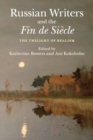 Russian Writers and the Fin de Siecle : The Twilight of Realism - Book