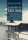 A History of East Asia : From the Origins of Civilization to the Twenty-First Century - Book