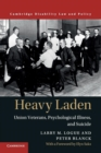 Cambridge Disability Law and Policy Series : Heavy Laden  : Union Veterans, Psychological Illness, and Suicide - Book
