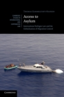 Access to Asylum : International Refugee Law and the Globalisation of Migration Control - Book