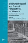 Bioarchaeological and Forensic Perspectives on Violence : How Violent Death Is Interpreted from Skeletal Remains - Book