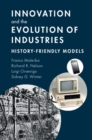 Innovation and the Evolution of Industries : History-Friendly Models - Book