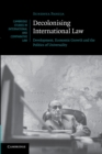 Decolonising International Law : Development, Economic Growth and the Politics of Universality - Book