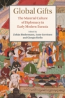 Global Gifts : The Material Culture of Diplomacy in Early Modern Eurasia - Book