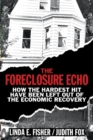 The Foreclosure Echo : How the Hardest Hit Have Been Left Out of the Economic Recovery - Book