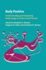 Body Positive : Understanding and Improving Body Image in Science and Practice - Book