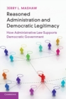Reasoned Administration and Democratic Legitimacy : How Administrative Law Supports Democratic Government - Book