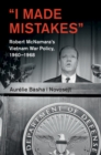 'I Made Mistakes' : Robert McNamara's Vietnam War Policy, 1960-1968 - Book