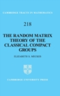 Cambridge Tracts in Mathematics : The Random Matrix Theory of the Classical Compact Groups Series Number 218 - Book