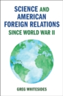 Science and American Foreign Relations since World War II - Book