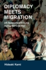 Diplomacy Meets Migration : US Relations with Cuba during the Cold War - Book