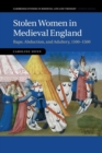 Stolen Women in Medieval England : Rape, Abduction, and Adultery, 1100-1500 - Book