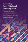 Sustaining Early Childhood Learning Gains : Program, School, and Family Influences - Book
