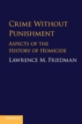 Crime Without Punishment : Aspects of the History of Homicide - Book