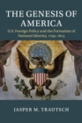 The Genesis of America : US Foreign Policy and the Formation of National Identity, 1793-1815 - Book