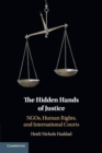 The Hidden Hands of Justice : NGOs, Human Rights, and International Courts - Book