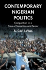 Contemporary Nigerian Politics : Competition in a Time of Transition and Terror - Book
